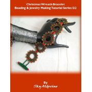 Christmas Wreat Bracelet Beading and Jewelry Making Tutorial - eBook