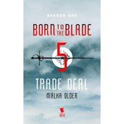 Trade Deal (Born to the Blade Season 1 Episode 5) - eBook