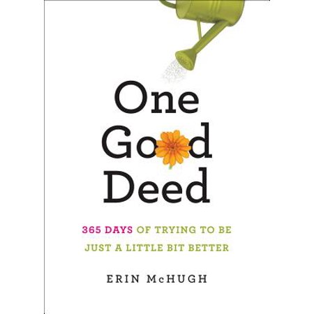 One Good Deed : 365 Days of Trying to Be Just a Little Bit Better