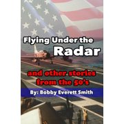 Flying Under the Radar and Other Stories from the 50's - eBook