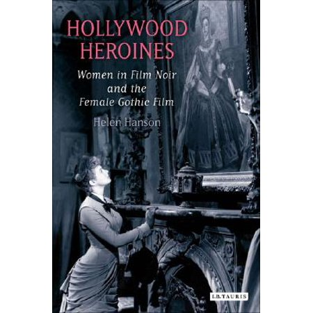 Hollywood Heroines : Women in Film Noir and the Female Gothic Film