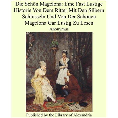 Die Schön Magelona: Eine Fast Lustige Historie Von Dem Ritter Mit Den Silbern Schlüsseln Und Von Der Schönen Magelona Gar Lustig Zu Lesen - eBook - Lustige Halloween