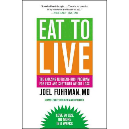 Eat To Live  The Amazing Nutrient Rich Program For Fast And Sustained Weight Loss