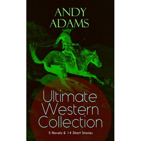 ANDY ADAMS Ultimate Western Collection – 5 Novels & 14 Short Stories -