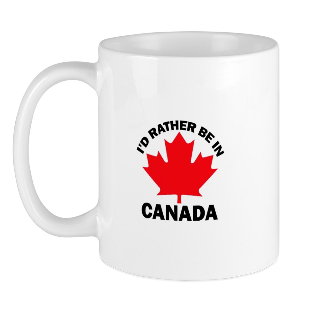 CafePress - I'd Rather Be In Canada Mug - Unique Coffee ...