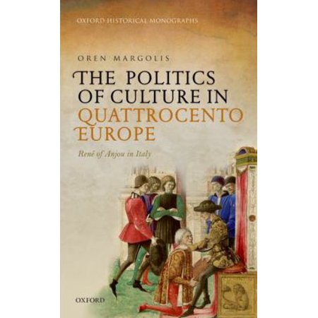 The Politics Of Culture In Quattrocento Europe  Rene Of Anjou In Italy