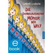 Die schrecklichsten Mütter der Welt - eBook