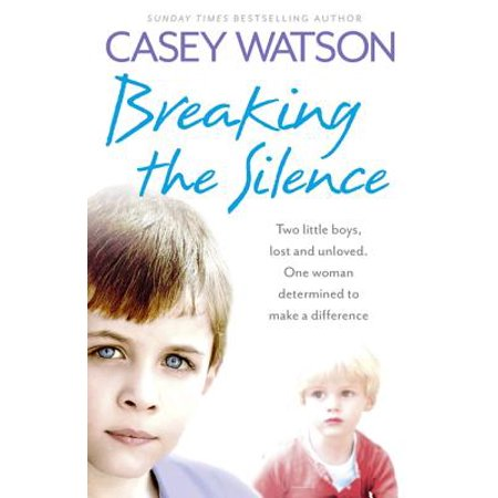 Breaking the Silence : Two Little Boys, Lost and Unloved. One Woman Determined to Make a