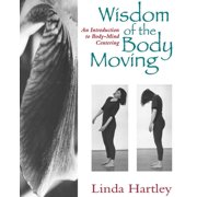 Wisdom of the Body Moving : An Introduction to Body-Mind Centering (Paperback)