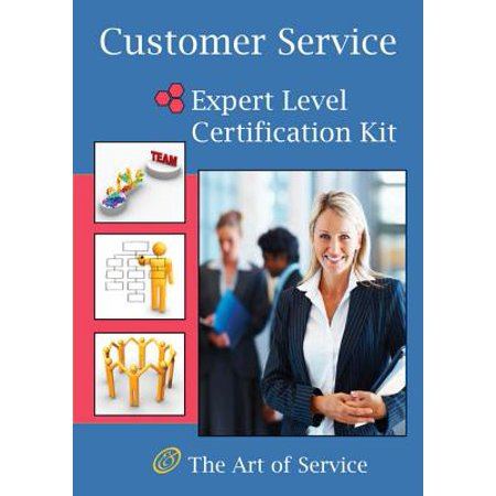 Customer Service Expert Level Full Certification Kit - Complete Skills, Training, and Support Steps to the Best Customer Experience by Redefining and Improving Customer Experience -