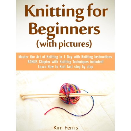 Knitting: Master the Art of Knitting in 1 Day with Knitting Instructions and Knitting Techniques! with Pictures - eBook
