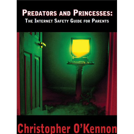 Predators and Princesses: The Internet Safety Guide for Parents - eBook (Safety Tips For Halloween For Parents)