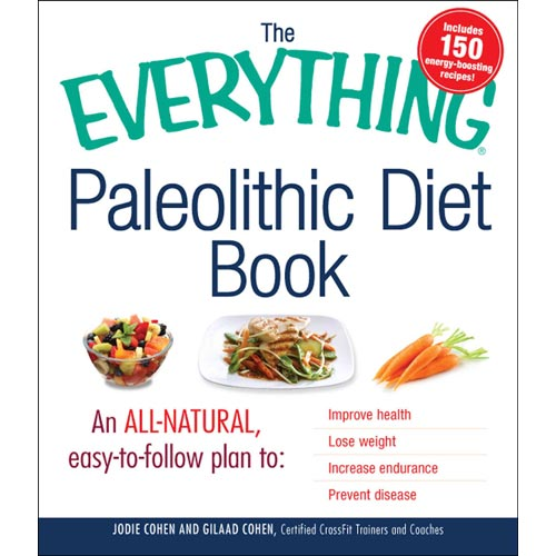 The Everything Paleolithic Diet Book: An All-natural, Easy-to-follow Plan to Improve Health, Lose Weight, Increase Endurance, Prevent Disease