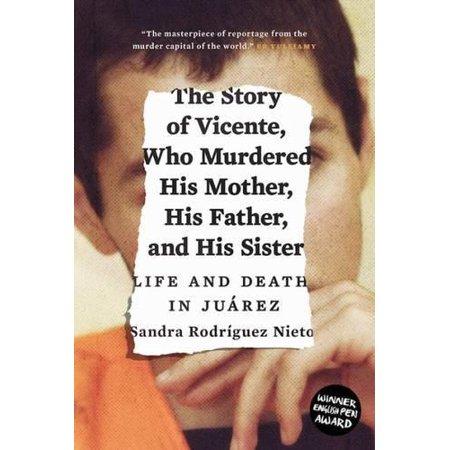 The Story Of Vicente  Who Murdered His Mother  His Father  And His Sister  Life And Death In Ju Rez