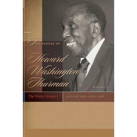 The Papers of Howard Washington Thurman : Volume 5: The Wider Ministry, January 1963-April 1981