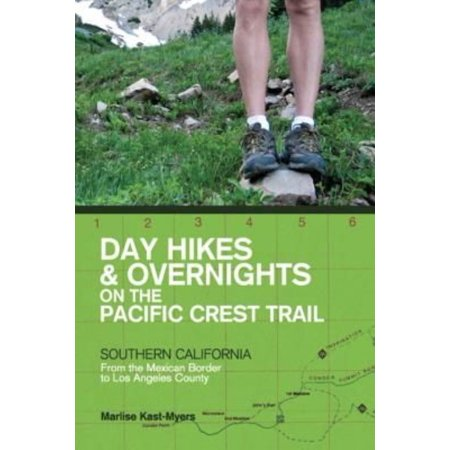 Day Hikes   Overnights On The Pacific Crest Trail  Southern California From The Mexican Border To Los Angeles County