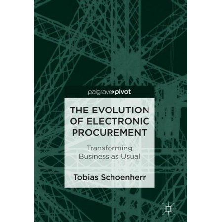 The Evolution of Electronic Procurement : Transforming Business as Usual (Purchase Electronic Books)