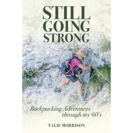 Still Going Strong : Backpacking Adventures Through My
