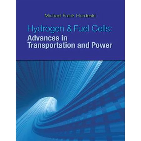 Hydrogen & Fuel Cells: Advances in Transportation and Power - (Diy Hydrogen Fuel Cell For Your Car)