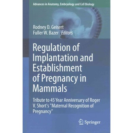 Regulation of Implantation and Establishment of Pregnancy in Mammals: Tribute to 45 Year Anniversary of Roger V. Short's Maternal Recognition of Pregnancy