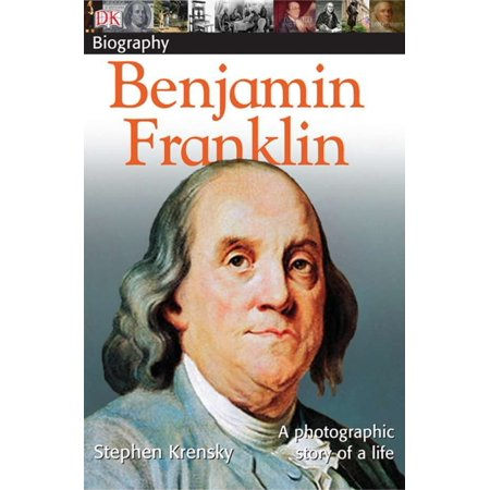 DK Biography: Benjamin Franklin : A Photographic Story of a