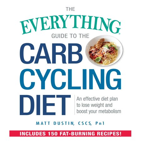 The Everything Guide to the Carb Cycling Diet : An Effective Diet Plan to Lose Weight and Boost Your