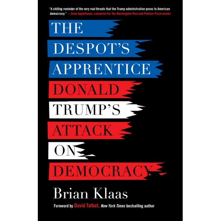 The Despot's Apprentice : Donald Trump's Attack on