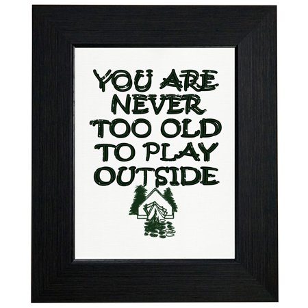 You Are Never Too Old to Play Outside - Camping Hiking Framed Print Poster Wall or Desk Mount Options ()
