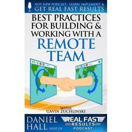 Best Practices for Building and Working with a Remote Team -