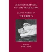 Christian Humanism and the Reformation : Selected Writings of Erasmus