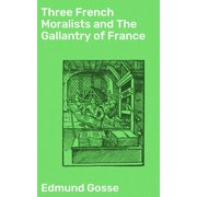 Three French Moralists and The Gallantry of France - eBook