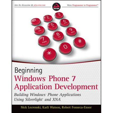 Beginning Windows Phone 7 Application Development: Building Windows Phone Applications Using Silverlight and XNA -