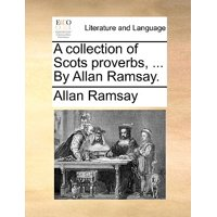 A Collection of Scots Proverbs, ... by Allan Ramsay.