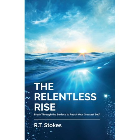 The Relentless Rise: Break Through the Surface to Reach Your Greatest Self - eBook