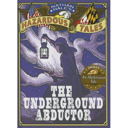 The Underground Abductor: An Abolitionist Tale about Harriet Tubman
