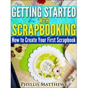 Getting Started With Scrapbooking: How to Create Your First Scrapbook - eBook