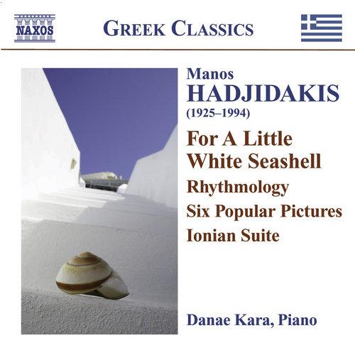 M. Hadjidakis - Manos Hadjidakis: For a Little White Seashell; Rhythmology; Six Popular Pictures; Ionian Suite [CD]