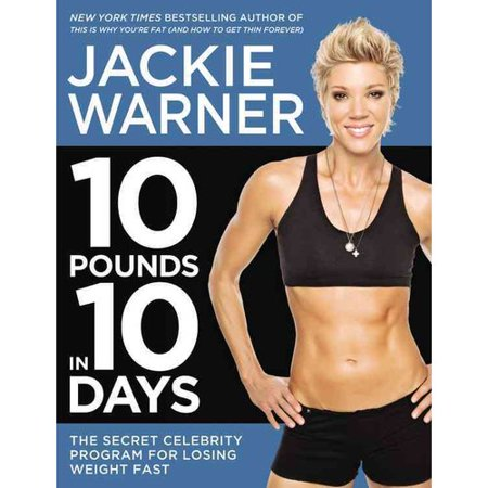 10 Pounds in 10 Days: The Secret Celebrity Program for Losing Weight Fast by