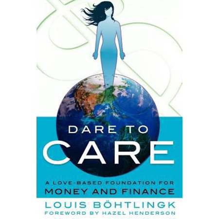 Dare To Care  A Love Based Foundation For Money And Finance