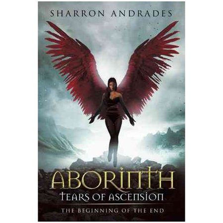 Aborinth: Tears of Ascension: The Beginning of the End