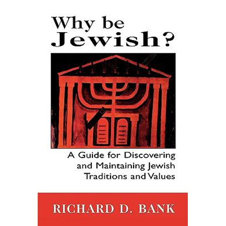 Why Be Jewish   A Guide For Discovering And Maintaining Jewish Traditions And Values