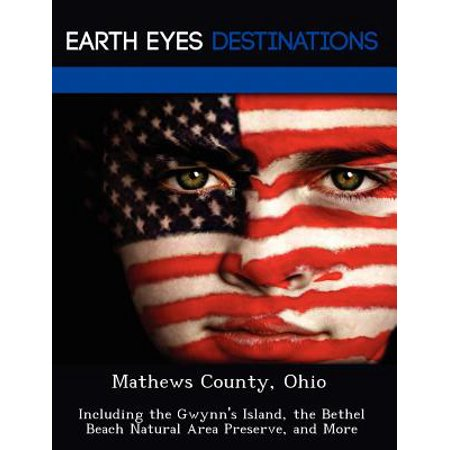 Mathews County, Ohio : Including the Gwynn's Island, the Bethel Beach Natural Area Preserve, and More - Paperback (The Beach Natural)