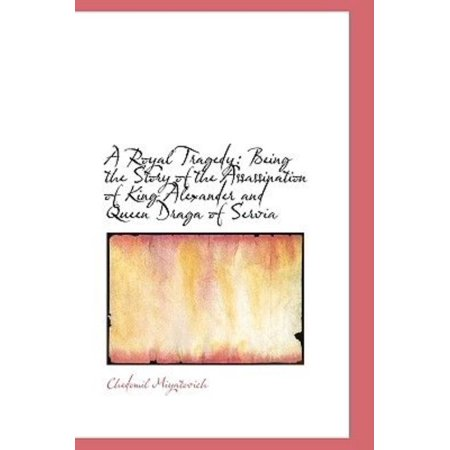 A Royal Tragedy: Being the Story of the Assassination of King Alexander and Queen Draga of Servia - image 1 de 1