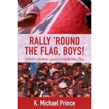 Rally 'Round the Flag, Boys: South Carolina and the Confederate Flag