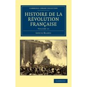 Cambridge Library Collection - European History: Histoire de La Revolution Francaise - Volume 11 (Paperback)