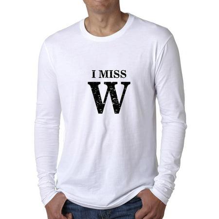 I Miss W   President George Bush   Fan Mens Long Sleeve T Shirt