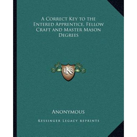 A Correct Key to the Entered Apprentice, Fellow Craft and Master Mason Degrees (Enter Key)