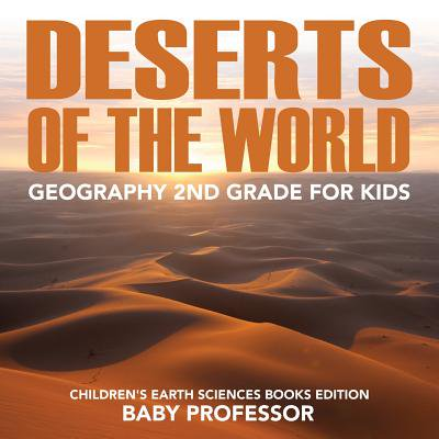 Deserts of the World : Geography 2nd Grade for Kids Children's Earth Sciences Books
