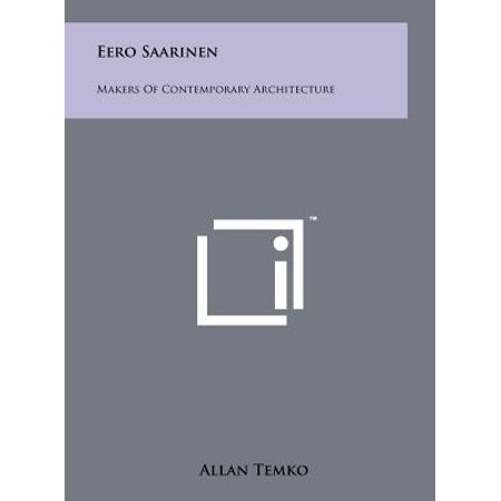 Eero Saarinen : Makers of Contemporary Architecture