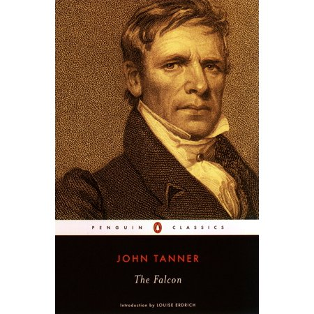 Penguin Classics: The Falcon : A Narrative of the Captivity and Adventures of John Tanner (Paperback)
